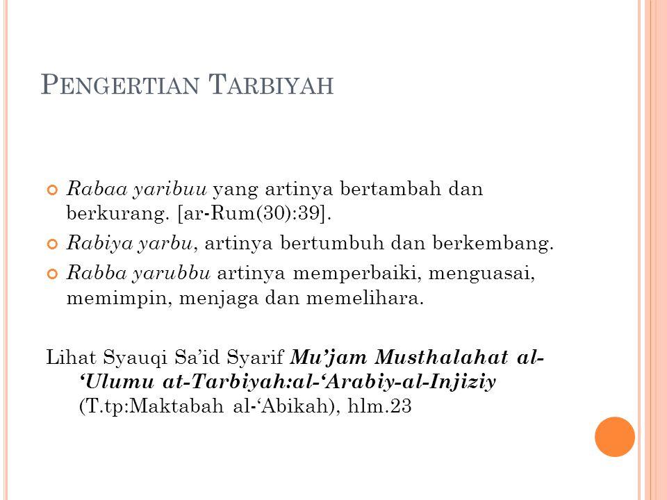 Pengertian Tarbiyah Rabaa yaribuu yang artinya bertambah dan berkurang. [ar-Rum(30):39]. Rabiya yarbu, artinya bertumbuh dan berkembang.